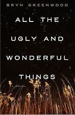 All the Ugly and Wonderful Things : A Novel by Bryn Greenwood (2016, Hardcover)