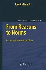From Reasons to Norms : On the Basic Question in Ethics 22 by Torbjörn...