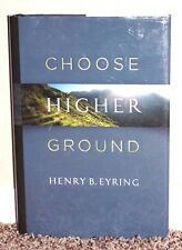 CHOOSE HIGHER GROUND by Henry B. Eyring 2013 1STED LDS MORMON BOOK HB