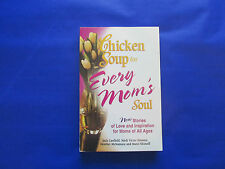 Chicken Soup for Every Mom's Soul: New Stories of Love and Inspiration for...