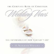 The Complete Book of Christian Wedding Vows : The Importance of How You Say I...