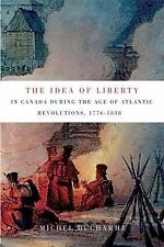 The Idea of Liberty in Canada During the Age of Atlantic Revolutions,...
