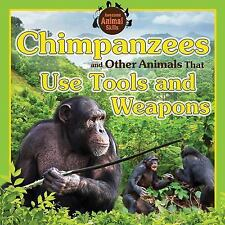 Chimpanzees and Other Animals That Use Tools and Weapons (Awesome Animal Skills)