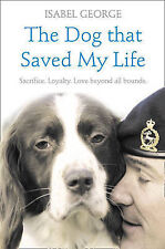 The Dog that Saved My Life: Incredible true stories of canine loyalty beyond all