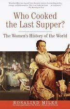 Who Cooked the Last Supper? : The Women's History of the World by Rosalind Miles