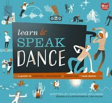 Learn to Speak: Learn to Speak Dance : A Guide to Creating, Performing, and...