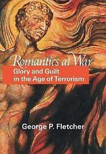 Romantics at War : Glory and Guilt in the Age of Terrorism by George P....