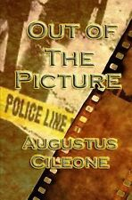 Out of the Picture by Gus Cileone (2015, Paperback)