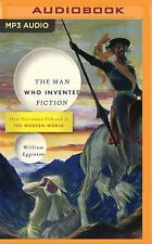 The Man Who Invented Fiction : How Cervantes Ushered in the Modern World by...