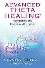 Advanced ThetaHealing : Harnessing the Power of All That Is by Vianna Stibal...