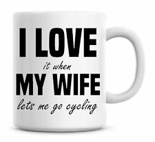 Funny I Love It When My Wife Lets Me Go Cycling Christmas Coffee Mug Gift 133