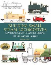 Building Small Steam Locomotives: A Practical Guide to Making Engines for Garden
