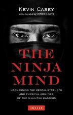 The Ninja Mind : Harnessing the Mental Strength and Physical Abilities of the...