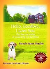 Hello, Goodbye, I Love You: The Story of Aloha, A Guide Dog for the Blind The A