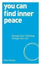 You Can Find Inner Peace: Change Your Thinking, Change Your Life, George, Mike,