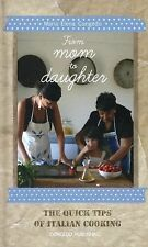 From Mom to Daughter Cookbook Quick Tricks of Italian Cooking by Lucia Congedo