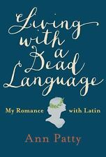 Living with a Dead Language : My Romance with Latin by Ann Patty (2016,...