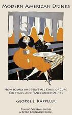 Modern American Drinks : How to Mix and Serve All Kinds of Cups, Cocktails,...