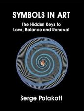 Symbols in Art: The Hidden Keys to Love, Balance and Renewal, Polakoff, Serge, G