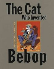 The Cat Who Invented Bebop by Marshall Arisman (Hardback, 2008)