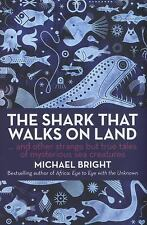 The Shark That Walks on Land: And Other Strange But True Tales of Mysterious Sea