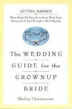 The Wedding Guide for the Grownup Bride: Getting Married When You're Old Enough