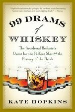 99 Drams of Whiskey: The Accidental Hedonist's Quest for the Perfect Shot and th