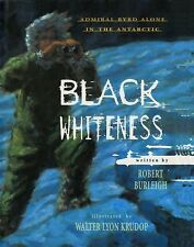 BLACK WHITENESS ~ ADMIRAL BYRD ALONE IN THE ANTARCTIC ~ ROBERT BURLEIGH ~ PB