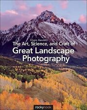 The Art, Science, and Craft of Great Landscape Photography by Glenn Randall...