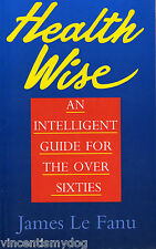 Health Wise : An Intelligent Guide for the Over Sixties by James Le Fanu