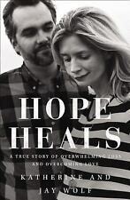 Hope Heals : A True Story of Overwhelming Loss and Overcoming Love by Jay...