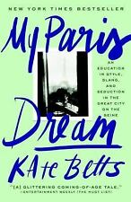 My Paris Dream : An Education in Style, Slang, and Seduction in the Great...