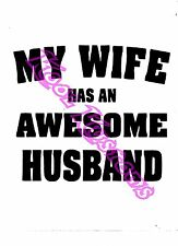 VINYL DECAL STICKER MY WIFE HAS AN AWESOME HUSBAND...FUNNY...CAR TRUCK WINDOW