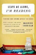 Leave Me Alone, I'm Reading: Finding and Losing Myself in Books Corrigan, Maure