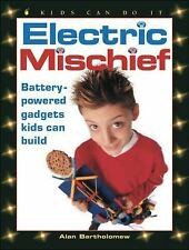 Electric Mischief: Battery-Powered Gadgets Kids Can Build (Kids Can Do It), Alan