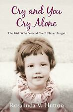 Cry and You Cry Alone: The Girl Who Vowed She'd Never Forget, Hutton, Rosalinda