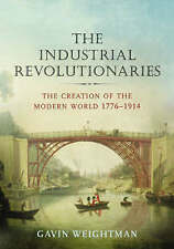 The Industrial Revolutionaries: The Creation of the Modern World-ExLibrary