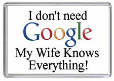 I don't need Google my wife Knows everything Fridge Magnet