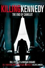 Killing Kennedy: The End of Camelot by Bill O'Reilly, Martin Dugard...