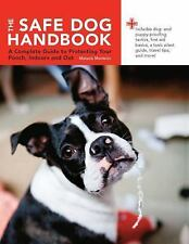 The Safe Dog Handbook: A Complete Guide to Protecting Your Pooch, Indoors and Ou