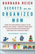 Secrets of an Organized Mom: From the Overflowing Closets to the Chaotic Play Ar