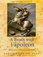 A Brush with Napoleon : An Encounter with Jacques-Louis David by Laban Hill
