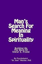 Man's Search for Meaning in Spirituality : Building on the Work of Viktor E....