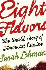 Eight Flavors: The Untold Story of American Cuisine by Sarah Lohman 12/16