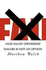 Hair Salon Ownership: Failure Is Not an Option by Matthew T Walsh (Paperback...
