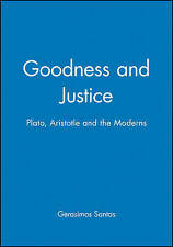 Goodness and Justice: Plato, Aristotle and the Moderns by Santas, Gerasimos