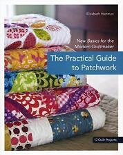 The Practical Guide to Patchwork : New Basics for the Modern Quiltmaker by...