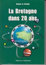 LE COADIC Ronan / Le Bretagne dans 20 ans. Editions Le Télégramme 2004.