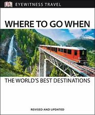 Travel Where to Go When by Dorling Kindersley Publishing Staff (2016, Paperback)
