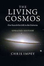 The Living Cosmos : Our Search for Life in the Universe by Chris Impey (2011,...